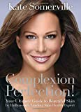 Image of Complexion Perfection!: Your Ultimate Guide to Beautiful Skin by Hollywood's Leading Skin Health Expert