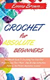 CROCHET FOR ABSOLUTE BEGINNERS: The Ultimate Guide To Crocheting Your Very First Project In Less Than 1 Hours . Step By Step Instructions, Patterns, ... Included.   April 2021 Edition  