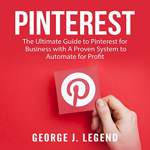 Pinterest: The Ultimate Guide to Pinterest for Business with a Proven System to Automate for Profit Titelbild