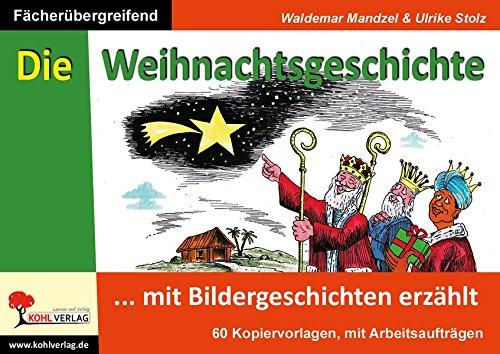 Die Weihnachtsgeschichte ... mit Bildergeschichten erzählt: Kopiervorlagen zum Einsatz im Religionsunterricht