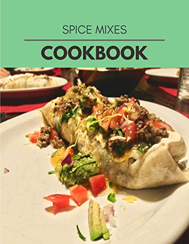 Spice Mixes Cookbook: Healthy Meal Recipes for Everyone Includes Meal Plan, Food List and Getting Started (English Edition)