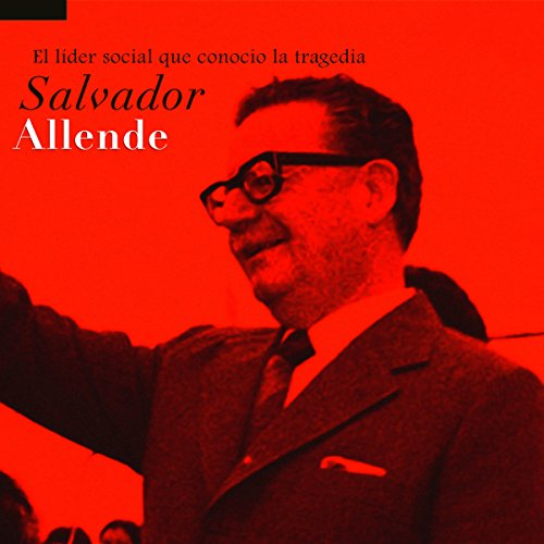 Salvador Allende: El líder social que conoció la tragedia [Salvador Allende: The Social Leader Who Met Tragedy] audiobook cover art