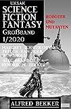 Uksak Science Fiction Fantasy Großband 1/2020 - Roboter und Mutanten