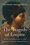 The Tragedy of Empire: From Constantine to the Destruction of Roman Italy (History of the Ancient World)