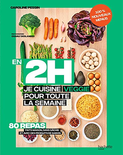En 2 h je cuisine veggie pour toute la semaine tome 2: 80 repas fait maison, sans gâchis et avec des produits de saison