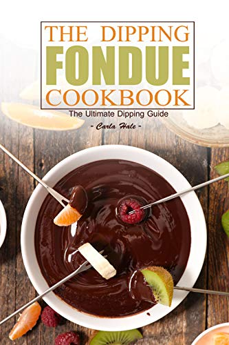 The Dipping Fondue Cookbook: The Ultimate Dipping Guide (English Edition)
