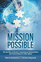 Mission Possible: The True Story of Ukraine's Comprehensive Banking Reform and Practical Manual for Other Nations