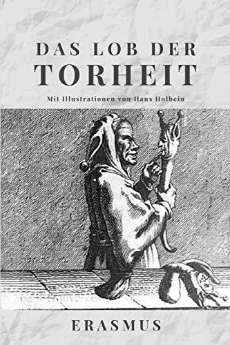 Das Lob der Torheit: Mit Illustrationen von Hans Holbein