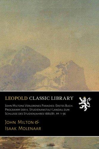 John Miltons Verlorenes Paradies: Erstes Buch. Programm der k. Studienanstalt Landau zum Schlusse des Studienjahres 1880/81, pp. 1-36