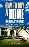 How to Buy a Home that Makes You Happy: Don't just buy a house; buy a home!