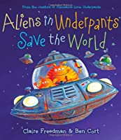 Aliens in Underpants Save the World (The Underpants Books)
