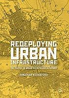 Redeploying Urban Infrastructure: The Politics of Urban Socio-Technical Futures