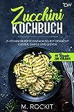 Zucchini Kochbuch, Zucchini Rezepte einfach selbst gemacht, : Clever, simple und lecker. (66 Rezepte...