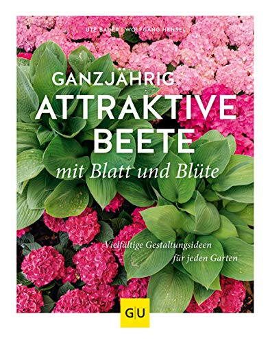 Ganzjährig attraktive Beete mit Blatt und Blüte: Vielfältige Gestaltungsmöglichkeiten für jeden Garten (GU Garten Extra)