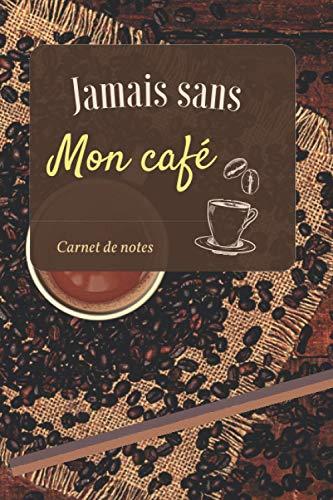 Jamais sans mon café Carnet de notes: Carnet de notes / journal de bord café dégustation pour les amateurs de café de choix / intérieur ligné papier ... / contenu de 122 pages / petit format 15 x 22