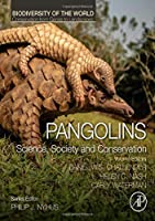 Pangolins: Science, Society and Conservation (Biodiversity of the World: Conservation from Genes to Landscapes)