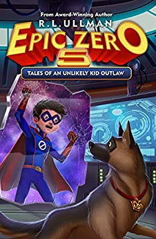 Epic Zero 5: Tales of an Unlikely Kid Outlaw by [R.L. Ullman]