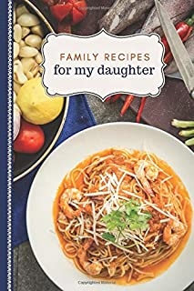 Family Recipes for My Daughter: Beige and Blue Home Cooking Theme / Blank Recipe Book To Write in / Do-It-Yourself Cookboo...