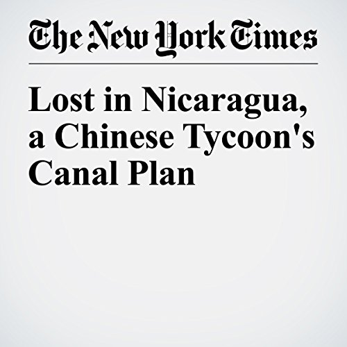 Lost in Nicaragua, a Chinese Tycoon's Canal Plan cover art