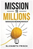 Mission to Million$ - Taking Big Ideas and Making Them Reality
