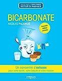Bicarbonate - Un concentré d'astuces pour votre santé, votre beauté et votre maison.
