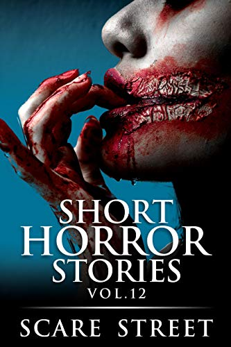 Short Horror Stories Vol. 12: Scary Ghosts, Monsters, Demons, and Haun