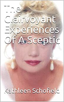 [Kathleen Schofield]のThe Clairvoyant Experiences Of A  Sceptic (English Edition)
