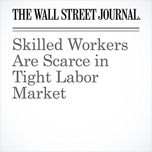 Skilled Workers Are Scarce in Tight Labor Market copertina