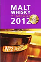 Malt Whiskey Yearbook 2012: The Facts, the People, the News, the Stories