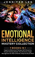 Emotional Intelligence Mastery Collection: 7 Books in 1 - Cognitive Behavioral Therapy, Self-Discipline, Empath Healing, Master Your Emotions, Anger Management for Men & Women, Stop Anxiety & Panic