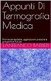 Appunti Di Termografia Medica: Premesse teoriche, applicazioni pratiche e prospettive future (Italian Edition)