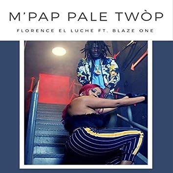 M' Pap Pale Twòp (feat. Blaze One)