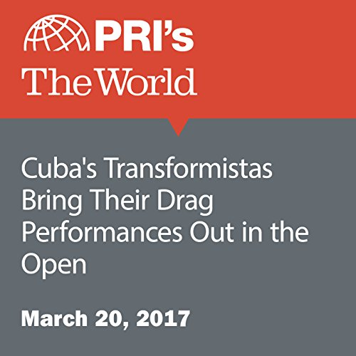 Cuba's Transformistas Bring Their Drag Performances Out in the Open audiobook cover art