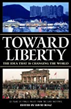 Toward Liberty: The Idea That Is Changing the World: The Idea That Is Changing World