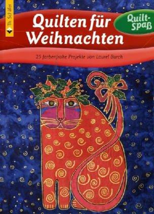 Quilten für Weihnachten: 25 farbenfrohe Projekte von Laurel Burch