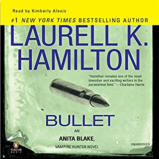 Bullet     An Anita Blake, Vampire Hunter Novel              By:                                                                                                                                 Laurell K. Hamilton                               Narrated by:                                                                                                                                 Kimberly Alexis                      Length: 12 hrs and 12 mins     1,163 ratings     Overall 4.3