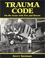 Trauma Code: On the Scene With Fire & Rescue