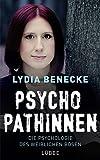 Psychopathinnen: Die Psychologie des weiblichen Bösen - Lydia Benecke