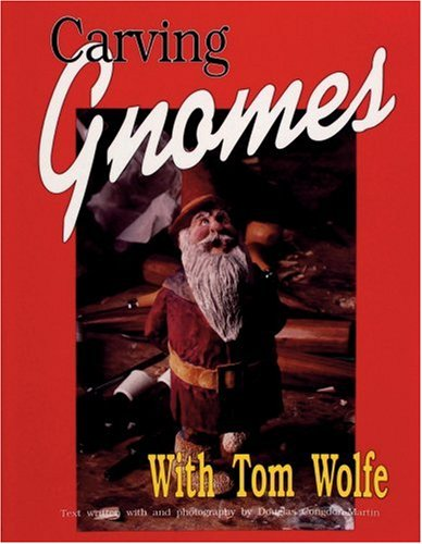 Download Carving Gnomes With Tom Wolfe 0887405371