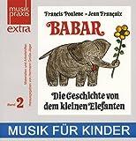 Die Geschichte von Babar, dem kleinen Elefanten: Musik für Kinder in der Grundschule, im Kindergarten, in der Musikschule und im Konzertsaal - Eine ... Materialien (Musikpraxis-Extra)