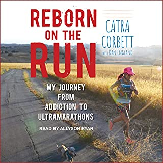Reborn on the Run     My Journey from Addiction to Ultramarathons              By:                                                                                                                                 Catra Corbett,                                                                                        Dan England                               Narrated by:                                                                                                                                 Allyson Ryan                      Length: 7 hrs and 33 mins     69 ratings     Overall 4.7