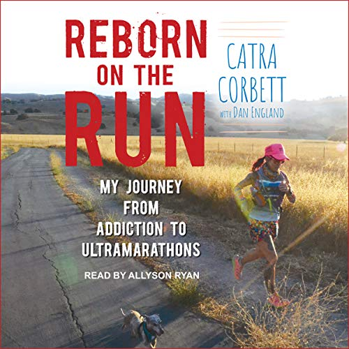 Reborn on the Run     My Journey from Addiction to Ultramarathons              By:                                                                                                                                 Catra Corbett,                                                                                        Dan England                               Narrated by:                                                                                                                                 Allyson Ryan                      Length: 7 hrs and 33 mins     88 ratings     Overall 4.6