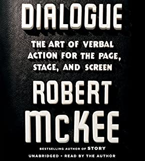 Dialogue     The Art of Verbal Action for Page, Stage, and Screen              Written by:                                                                                                                                 Robert McKee                               Narrated by:                                                                                                                                 Robert McKee                      Length: 11 hrs and 10 mins     7 ratings     Overall 5.0