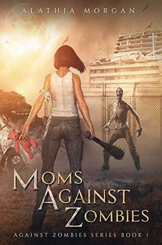 Moms Against Zombies: (Against Zombies Series Book 1) by [Alathia Morgan]