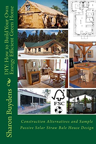 Amazon Com Diy How To Build Your Own Energy Efficient Green Home Construction Alternatives And Sample Passive Solar Straw Bale House Design Ebook Buydens Sharon Kindle Store