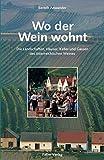Wo der Wein wohnt: Die Landschaften, Häuser, Keller und Gassen des österreichischen Weines (Kultur...