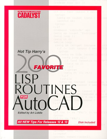 Hot Tip Harry's Favorite 200 Lisp Routines for Autocad: Plus Other Tips and Tricks to Increase Your Efficiency from the Pages of Cadalyst Magazine : The Autocad Authority