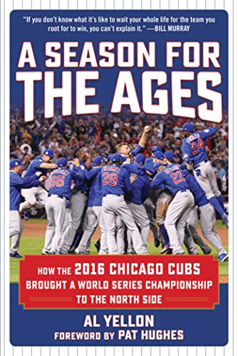 A Season for the Ages: How the 2016 Chicago Cubs Brought a World Series Championship to the North Side (English Edition)