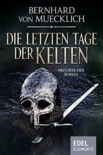 Die letzten Tage der Kelten: Historischer Roman