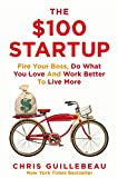 The $100 Startup: Fire Your Boss, Do What You Love and Work Better To Live More